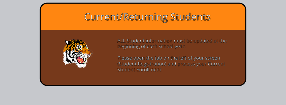 ALL Student information must be updated at the beginning of each school year. Please open the tab on the left of your screen (Student Registration) and process your Current Student Enrollment.